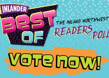 Vote for Spokane's finest in the <I>Inlander</I>'s Best Of Readers Poll