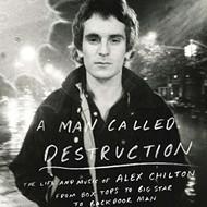 """Alex Chilton: """"A Man Called Destruction"""""""