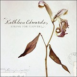 Asking For Flowers - Kathleen Edwards - (Rounder)