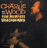 Charlie Wood and the New Memphis Underground - Charlie Wood and the New Memphis Underground - (Daddy O Records)