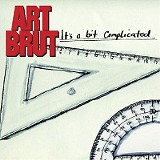 It's a Bit Complicated - Art Brut - (Downtown)