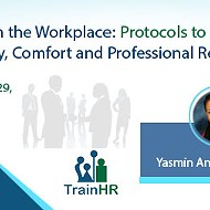Civility in the Workplace: Protocols to Create Ease, Harmony, Comfort and Professional Relationships