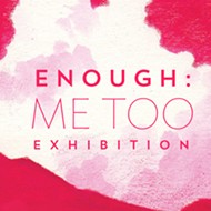 """Enough: A Me Too Exhibition"""