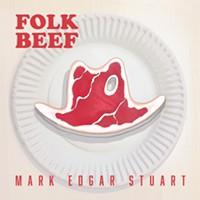 Mark Edgar Stuart's Folk Beef: It's What's for Dinner