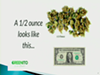 A slide from Rallings' presentation to council Tuesday showed what a half ounce of weed looks like.