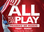 All You Can Play Presidents' Weekend