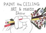 Paint The Ceiling Art & Music Show