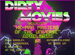 Dirty Movies Presents: <i>He Man: Masters of the Universe</i>
