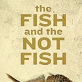 An interview with Peter Markus, author of 'The Fish and the Not Fish'