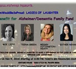 #MomWouldBeSoProud: Ladies of Laughter benefit for Alzheimer/Dementia Family Fund