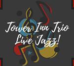 Tower Inn Trio- Live Jazz!