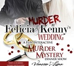 Murder at Felicia and Kenny's Wedding! A Mystery Dinner Show!