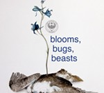 BLOOMS, BUGS, BEASTS