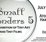Small Wonders 5 - An Exhibition of Tiny Art & Films