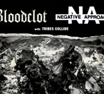Bloodclot & Negative Approach with Tribes Collide