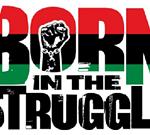 Liberation Film Series: Born in the Struggle