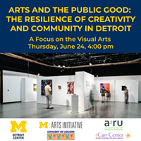 Arts and the Public Good: The Resilience of Creativity and Community in Detroit