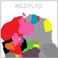 Wild Flag - Wild Flag (Merge)