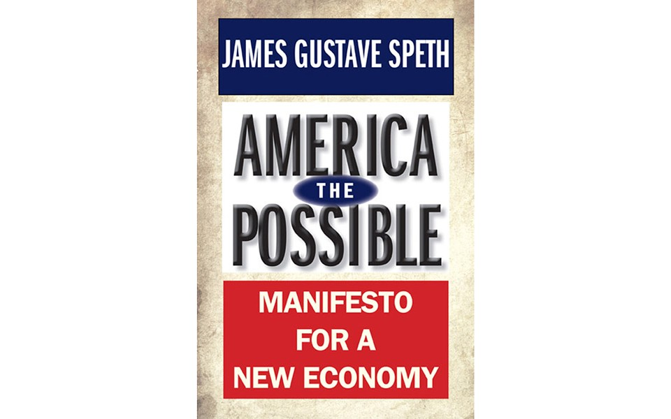 America The Possible: Manifesto For A New Economy - BY JAMES GUSTAVE SPETH - YALE UNIVERSITY PRESS