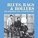 Blues, Rags & Hollers: The Koerner, Ray & Glover Story