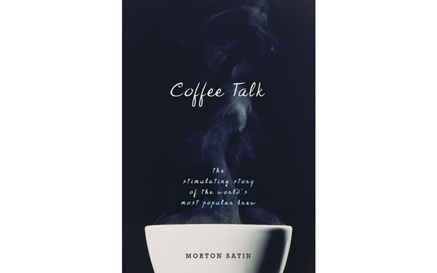 Coffee Talk: The Stimulating Story of the World's Most Popular Brew - BY MORTON SATIN - PROMETHEUS BOOKS