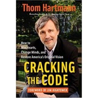 Cracking the Code: How to Win Hearts, Change Minds, and Restore America's Original Vision by Thom Hartmann