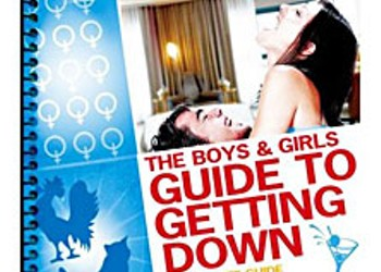 The Boys and Girls Guide To Getting Down: A Real Life Guide to Sex, Drugs, and Bad Behavior
