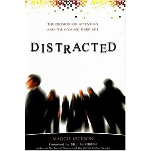 'Distracted: The Erosion of Attention and the Coming Dark Age' by Maggie Jackson
