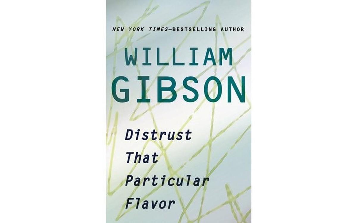 Distrust That Particular Flavor - BY WILLIAM GIBSON - PUTNAM