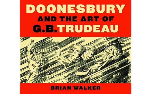 Doonesbury and the Art of G.B. Trudeau - BY BRIAN WALKER - YALE