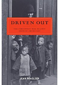 Driven Out: The Forgotten War Against Chinese Americans, by Jean Pfaelzer