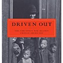 Driven Out: The Fortgotten War Against the Chinese