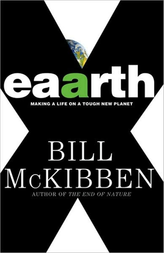 Eaarth: Making a Life on a Tough New Planet - BY BILL MCKIBBEN - TIMES BOOKS