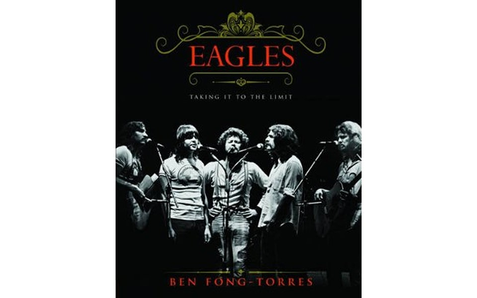 Eagles: Taking It To The Limit - BY BEN FONG-TORRES - RUNNING PRESS
