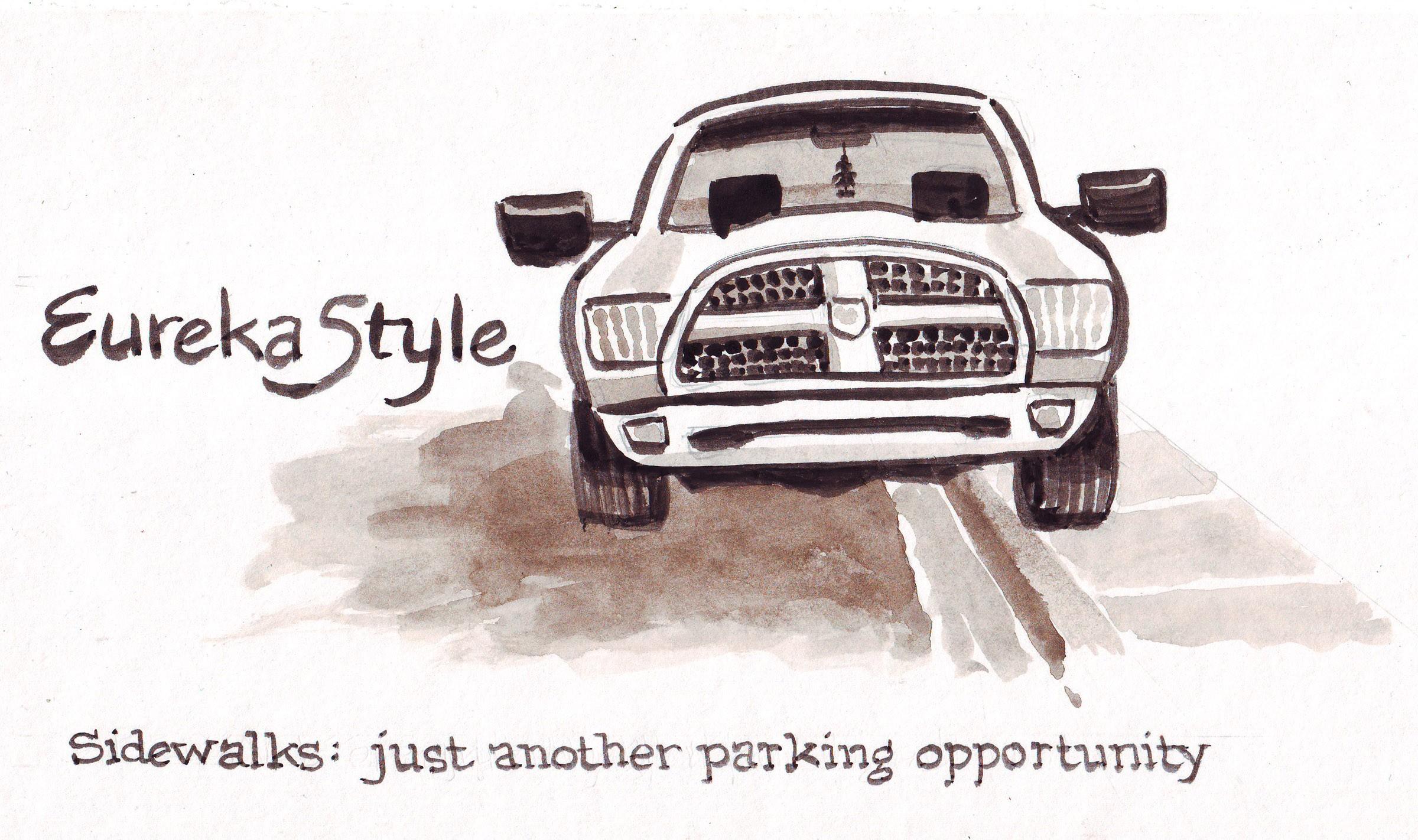 Eureka Style. Sidewalks: Just another parking opportunity. - JOEL MILEKE