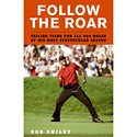 <em>Follow the Roar: Tailing Tiger for All 604 Holes of His Most Spectacular Season</em>