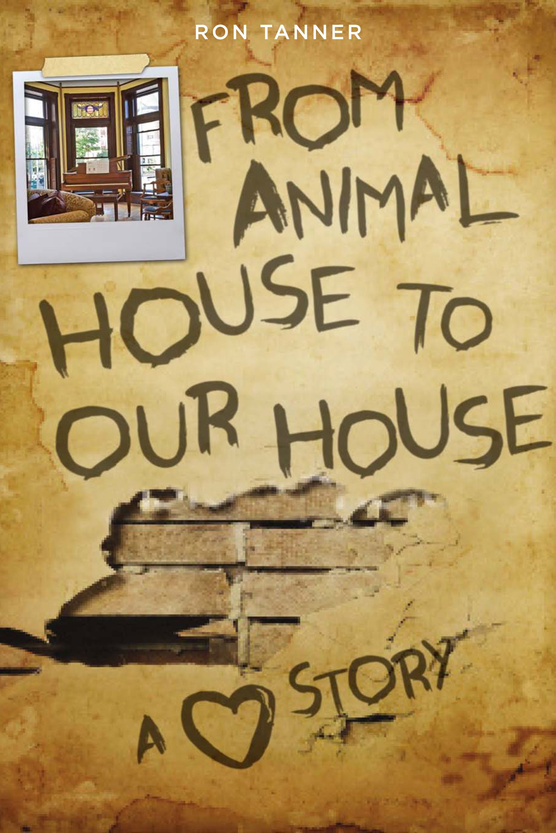 From Animal House To Our House: A Love Story - BY RON TANNER