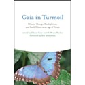 Gaia in Turmoil: Climate Change, Biodepletion, and Earth Ethics in an Age of Crisis