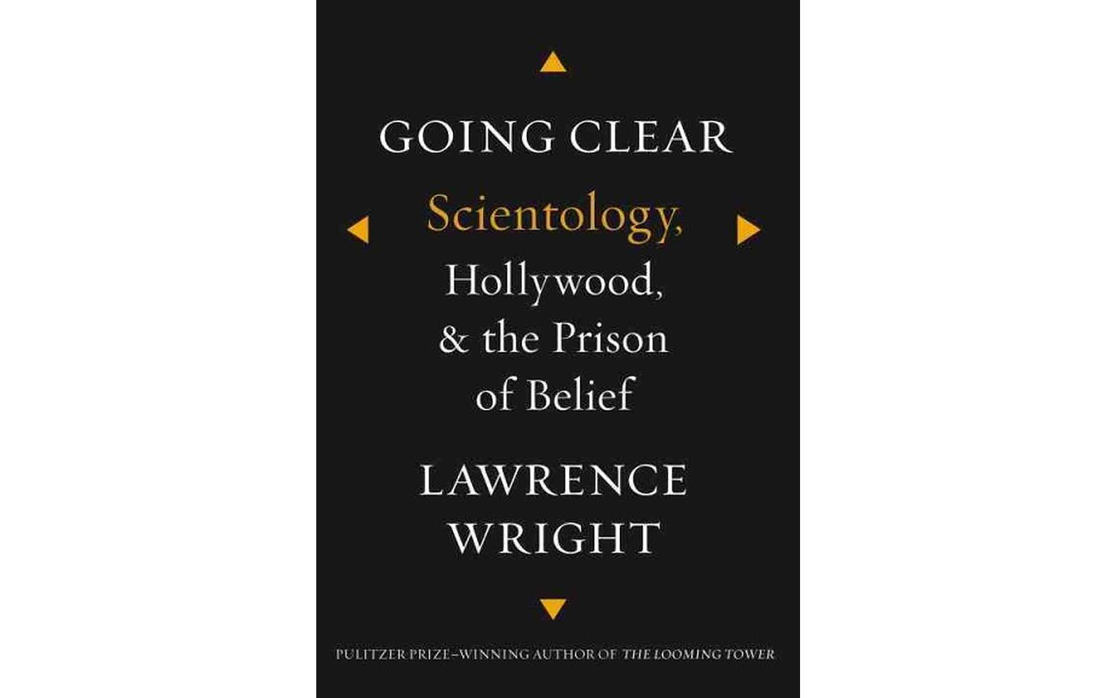 Going Clear: Scientology, Hollywood and the Prison of Belief - BY LAWRENCE WRIGHT - KNOPF