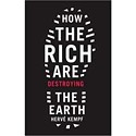 <em>How the Rich Are Destroying the Earth</em>