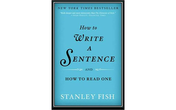 How to Write a Sentence and How to Read One - BY STANLEY FISH - HARPER