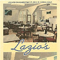 Lazio's Last Stand In the 1960s, Lazio's Seafood Restaurant was the most popular joint in town. Postcard courtesy of the Clarke Museum, Eureka.