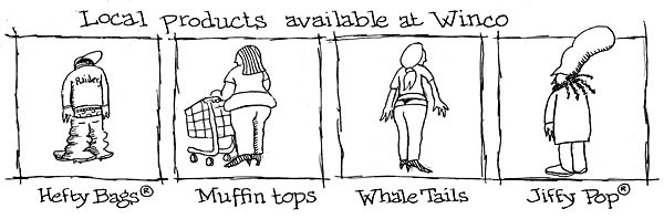 Local Products Available at Winco: Hefty Bags®, muffin tops, whale tails, Jiffy Pop®.