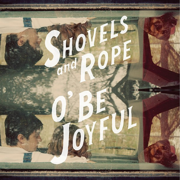 O' Be Joyful - BY SHOVELS AND ROPE - SHRIMP RECORDS