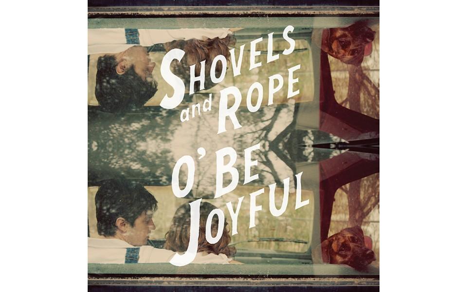 O' Be Joyful - BY SHOVELS AND ROPE - SHRIMP RECORDS