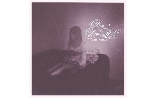 Only In Dreams - DUM DUM GIRLS-SUB POP