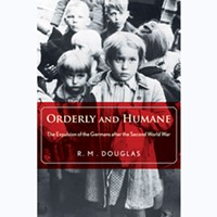 Orderly and Humane: The Expulsion of the Germans after the Second World War