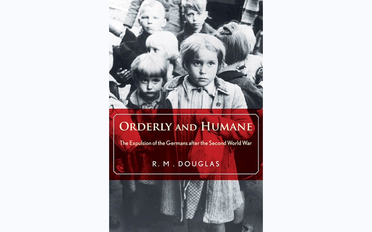 Orderly and Humane: The Expulsion of the Germans after the Second World War - BY R.M. DOUGLAS - YALE UNIVERSITY PRESS