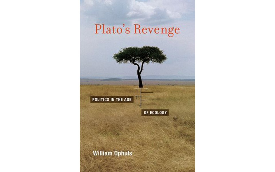 Plato's Revenge: Politics in the Age of Ecology - BY WILLIAM OPHULS - MIT PRESS