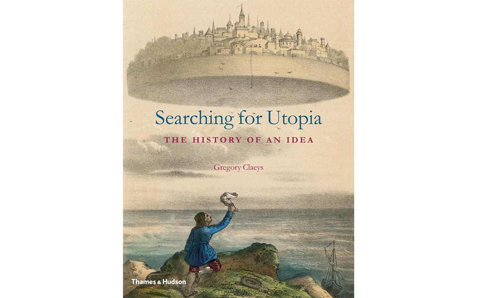 Searching for Utopia: The History of An Idea - BY GREGORY CLAEYS - THAMES & HUDSON